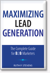 Maximizing Lead Generation -- The Complete Guide for B2B Marketers by Ruth P. Stevens